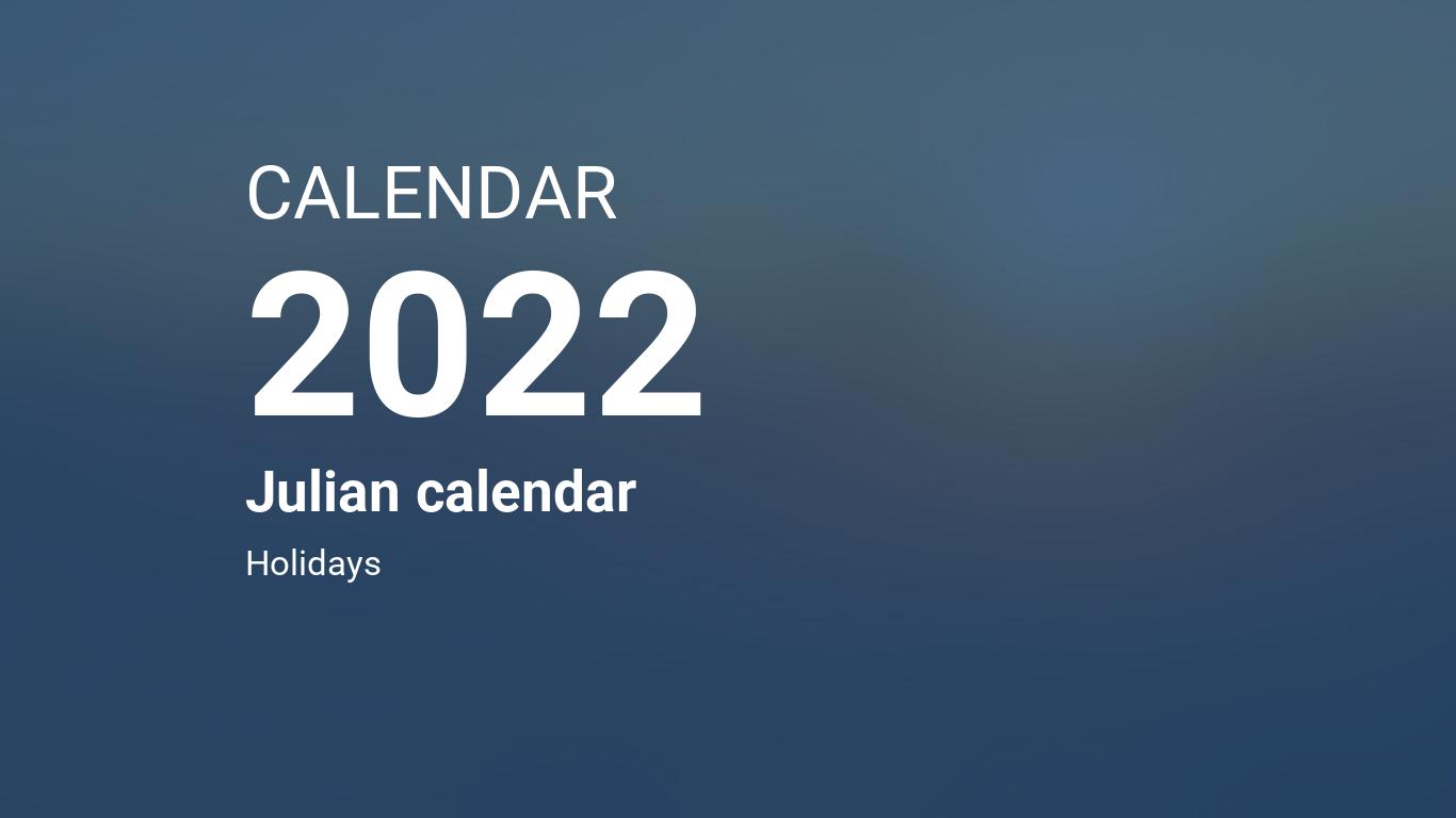 Quadax Julian Calendar 2022.Year 2022 Calendar Julian Calendar