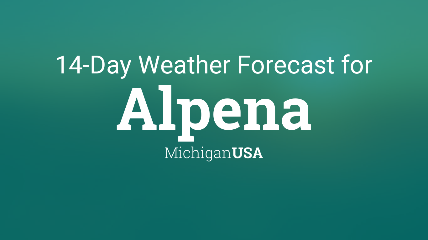 Alpena, Michigan, USA 14 day weather forecast