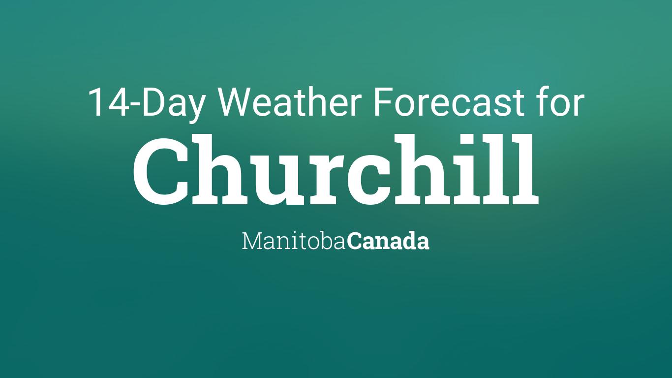 Churchill Manitoba Canada 14 Day Weather Forecast