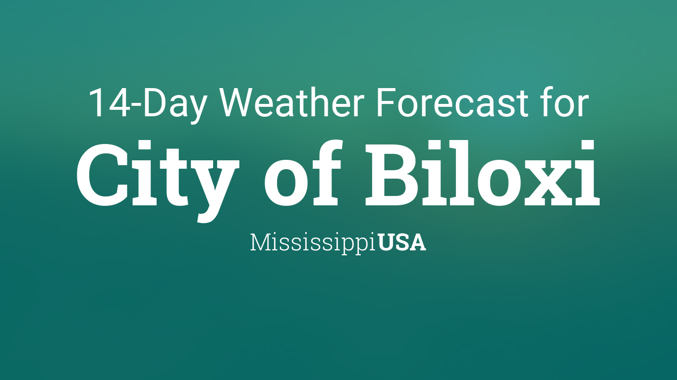 City Of Biloxi Mississippi Usa 14 Day Weather Forecast