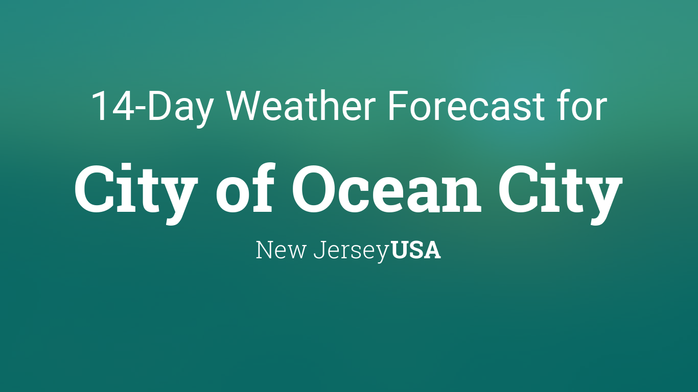 City Of Ocean City New Jersey Usa 14 Day Weather Forecast