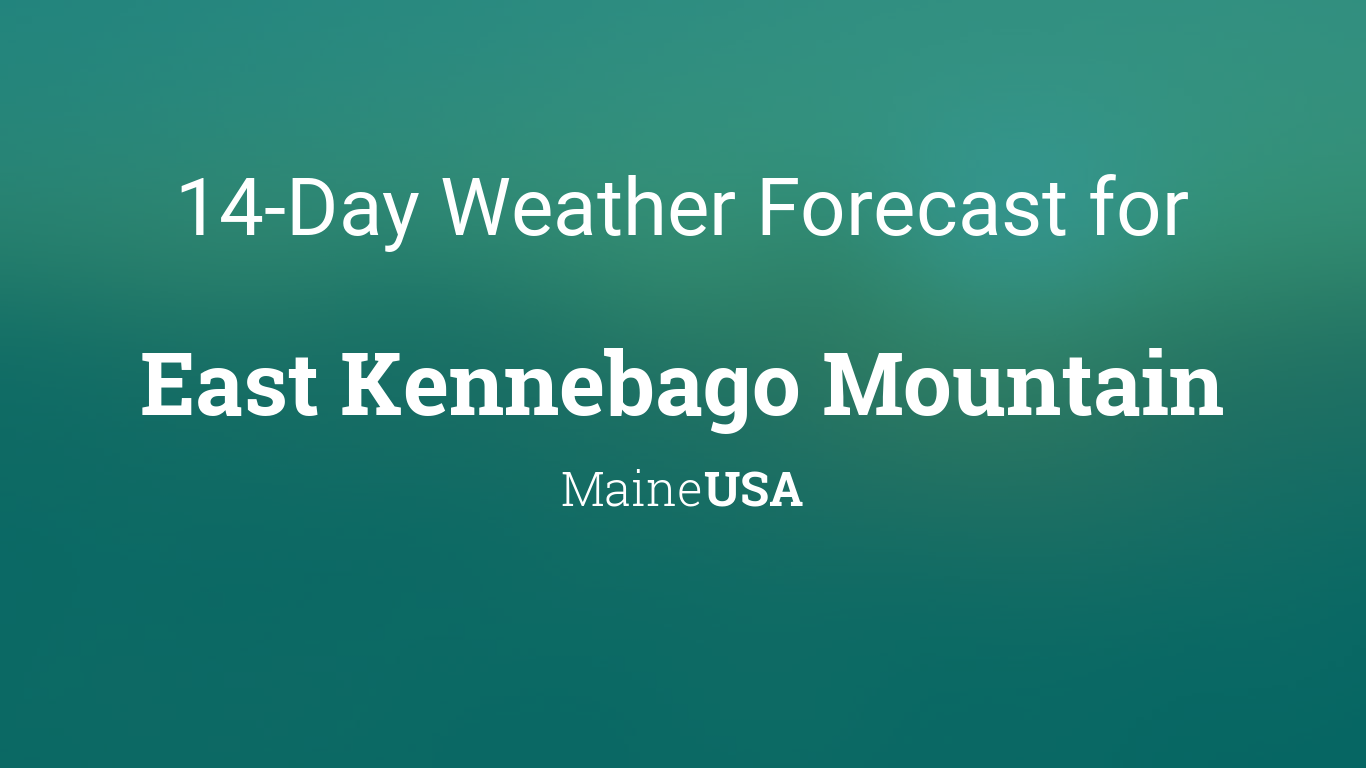 East Kennebago Mountain Maine Usa 14 Day Weather Forecast