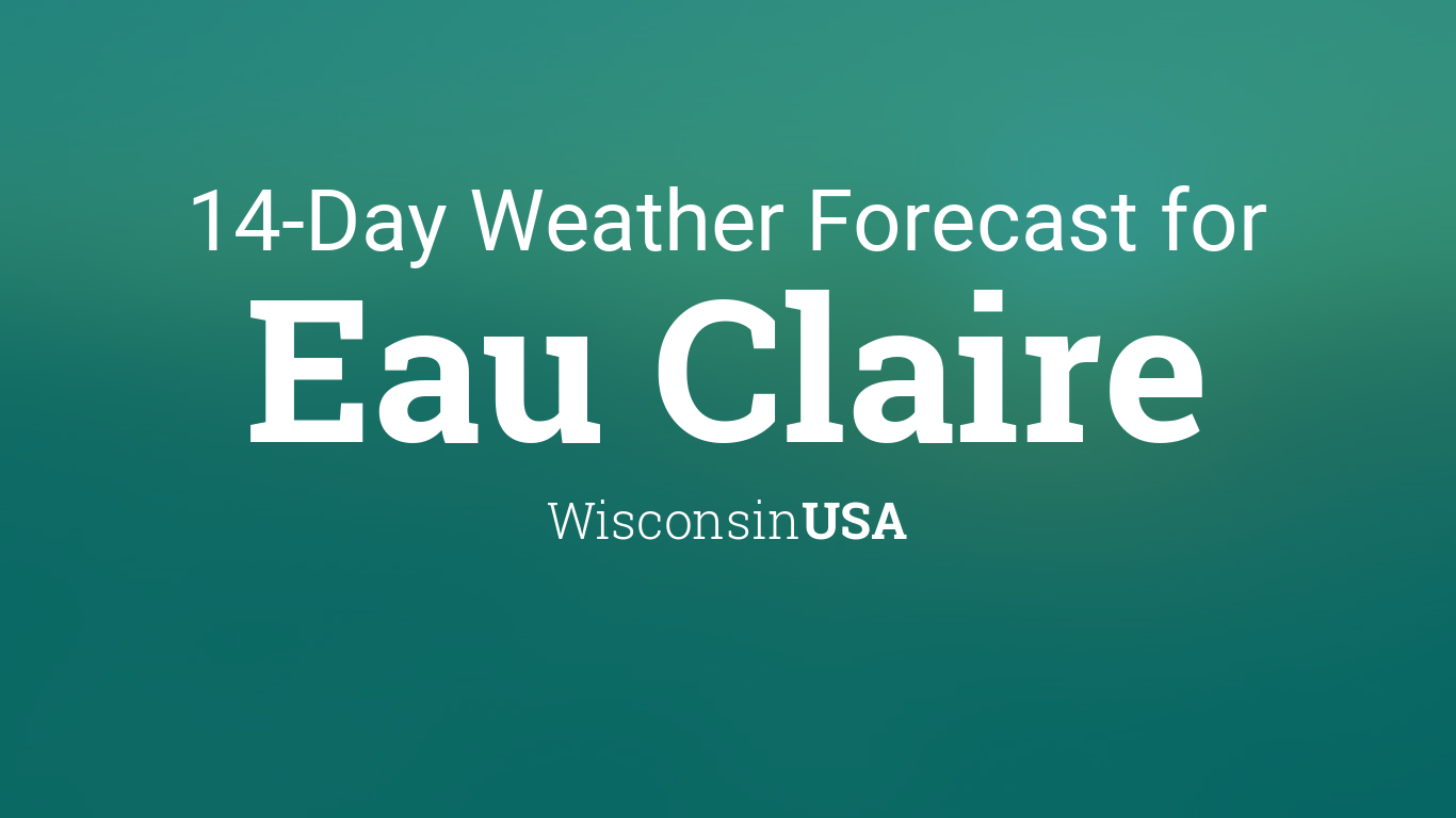 Eau Claire Wisconsin Usa 14 Day Weather Forecast