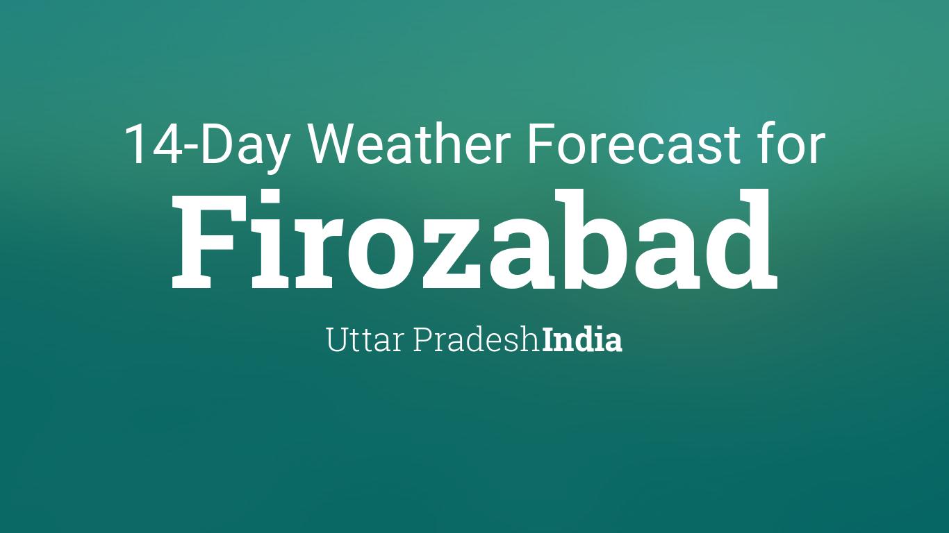 Firozabad, Uttar Pradesh, India 14 day weather forecast