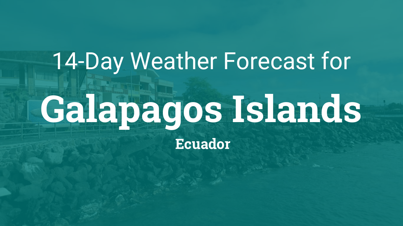 Galapagos Islands  Day Weather Forecast