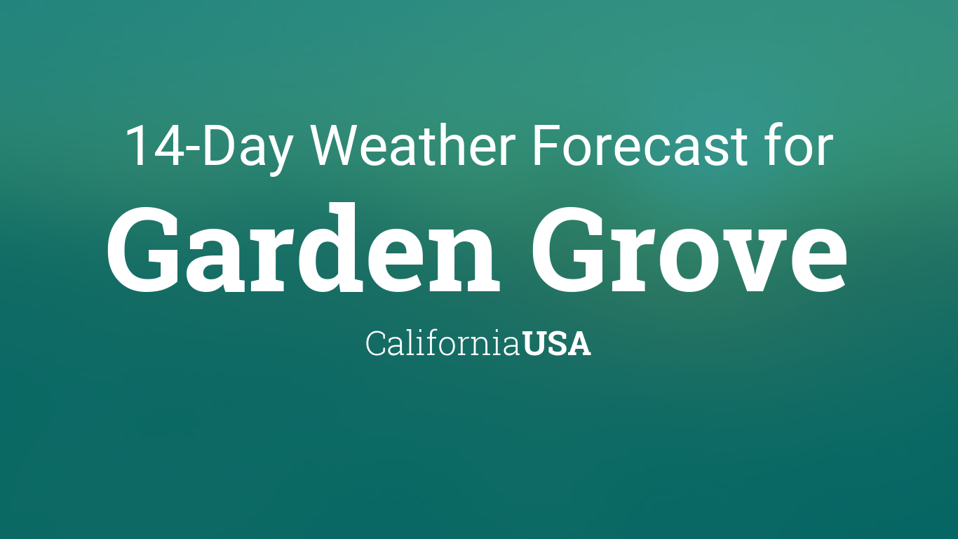 Garden Grove California Usa 14 Day Weather Forecast
