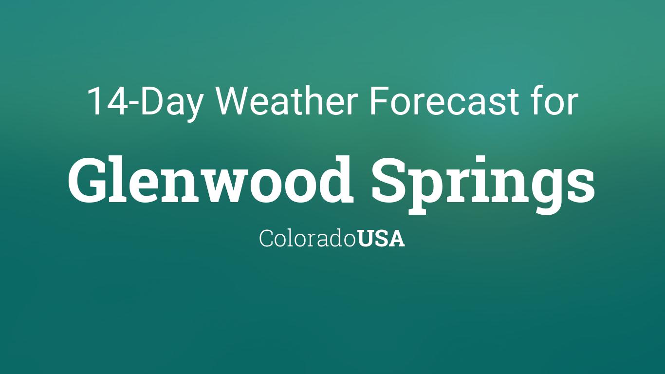 Glenwood Springs Colorado Usa 14 Day Weather Forecast