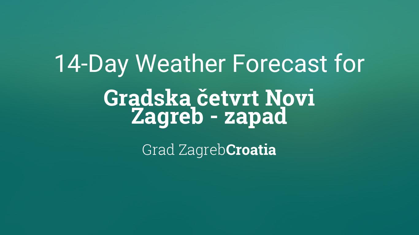 Gradska četvrt Novi Zagreb Zapad Croatia 14 Day Weather