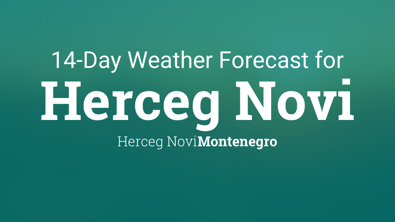 Herceg Novi, Montenegro 14 day weather forecast