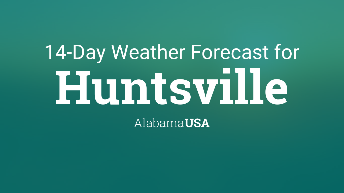 Huntsville Alabama Usa 14 Day Weather Forecast