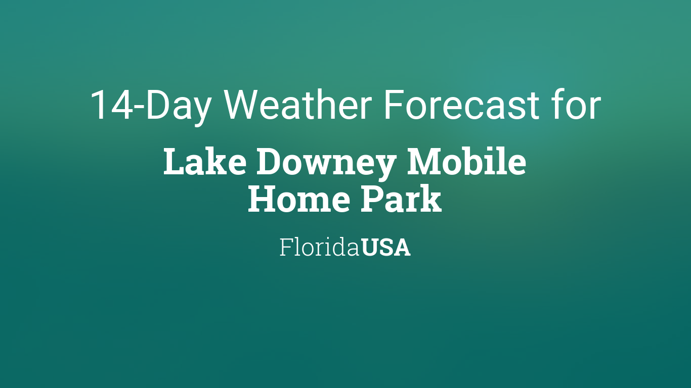 Lake Downey Mobile Home Park Florida USA 14 Day Weather Forecast