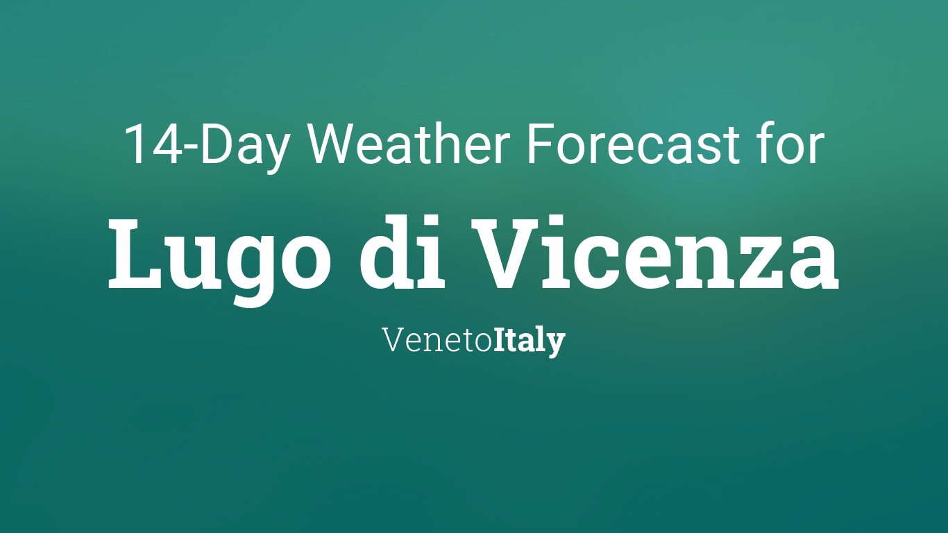 Lugo di Vicenza, Italy 14 day weather forecast