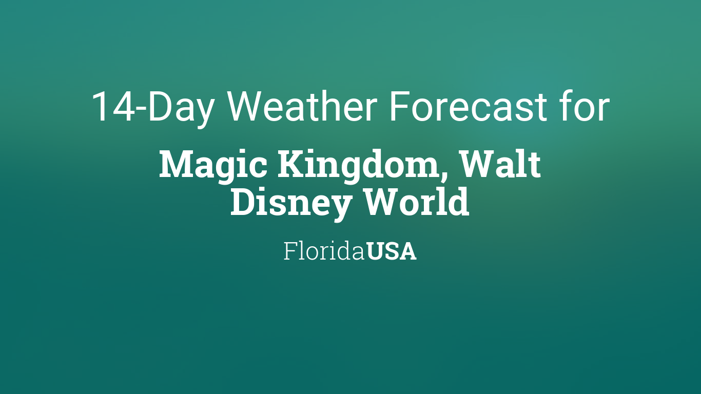 Magic Kingdom Walt Disney World Florida Usa 14 Day Weather Forecast