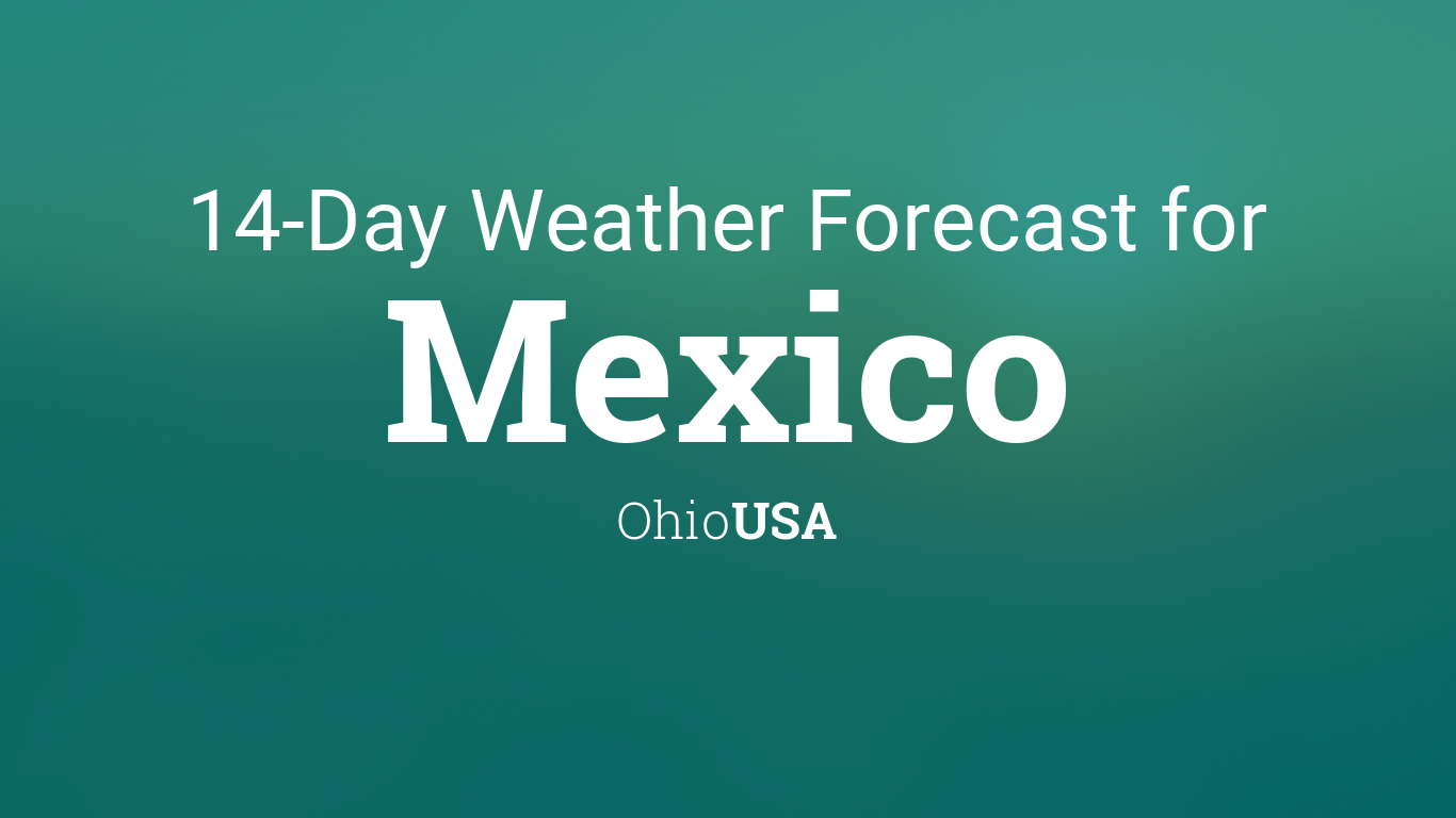 Mexico, Ohio, USA 14 day weather forecast