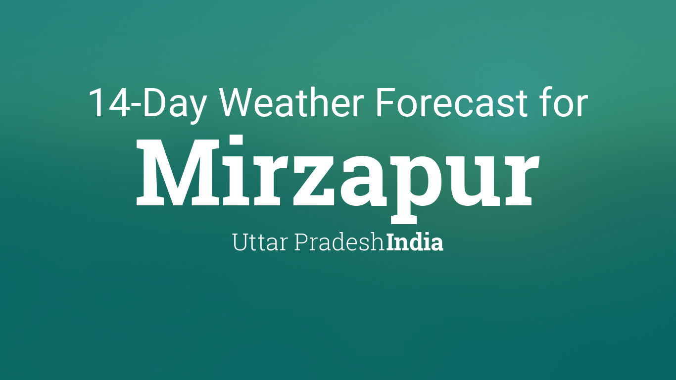 Mirzapur, Uttar Pradesh, India 14 day weather forecast