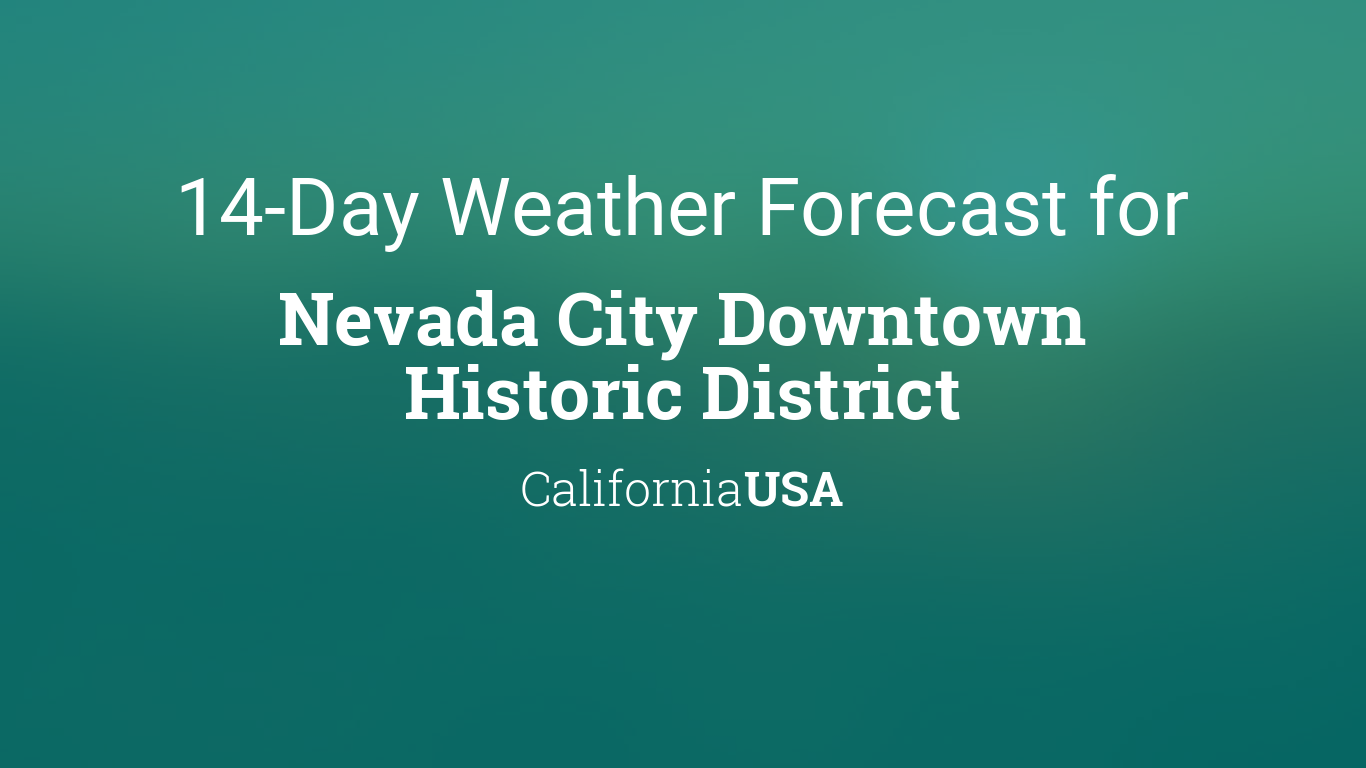 Nevada City Downtown Historic District California Usa 14 Day Weather Forecast