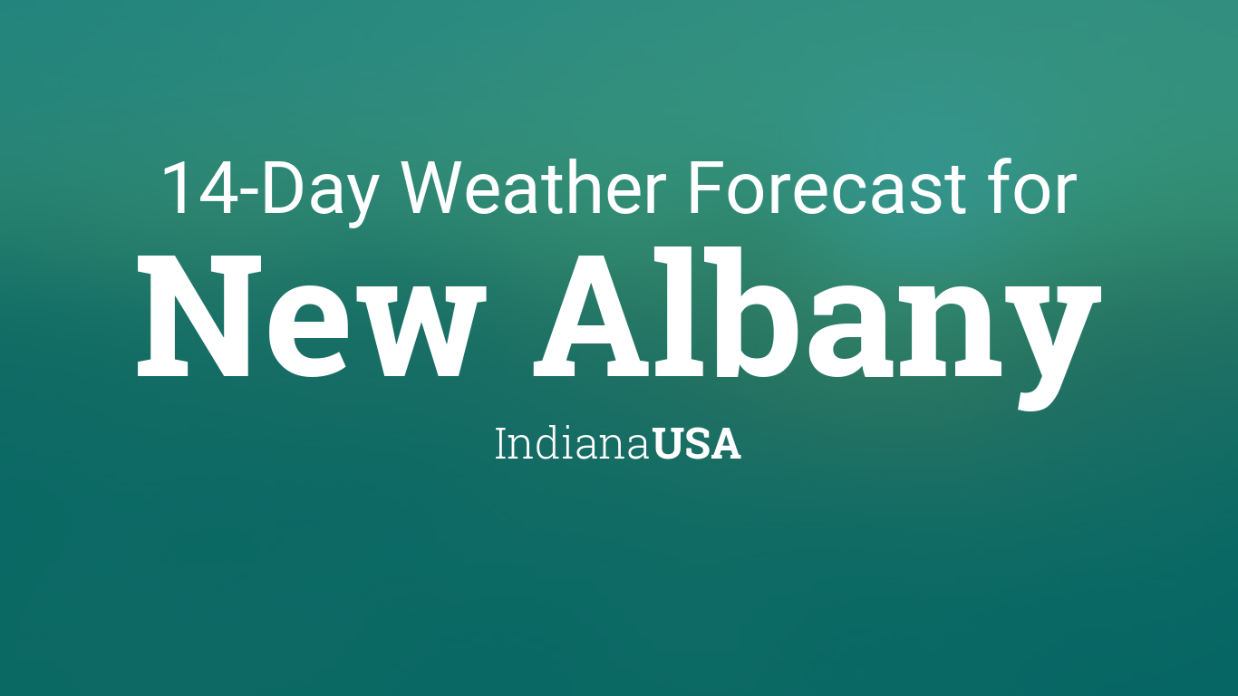 New Albany Indiana Usa 14 Day Weather Forecast But sunday some rain is to be expected. new albany indiana usa 14 day weather