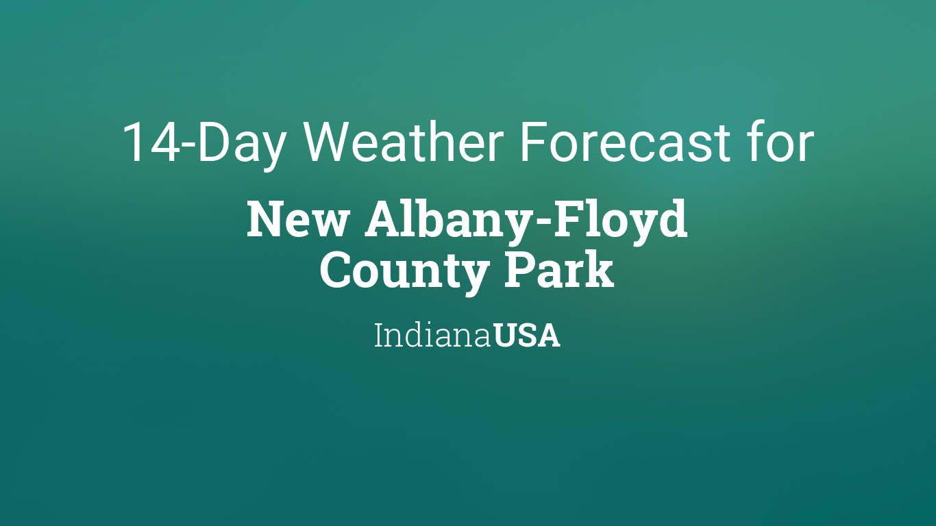 New Albany Floyd County Park Indiana Usa 14 Day Weather Forecast Stay ahead of the storm with the weather channel app. timeanddate com