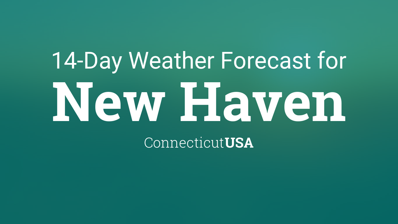 New Haven, Connecticut, USA 14 day weather forecast