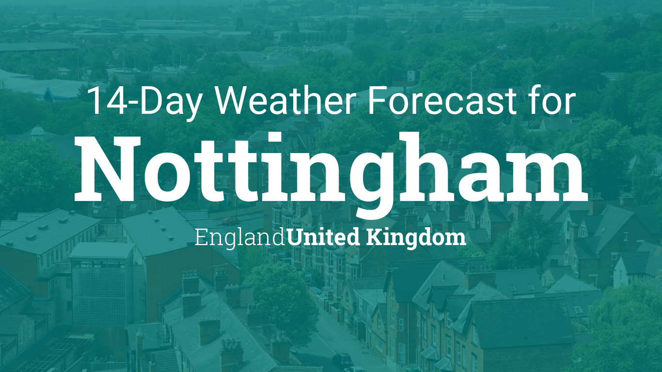 Nottingham England United Kingdom 14 Day Weather Forecast