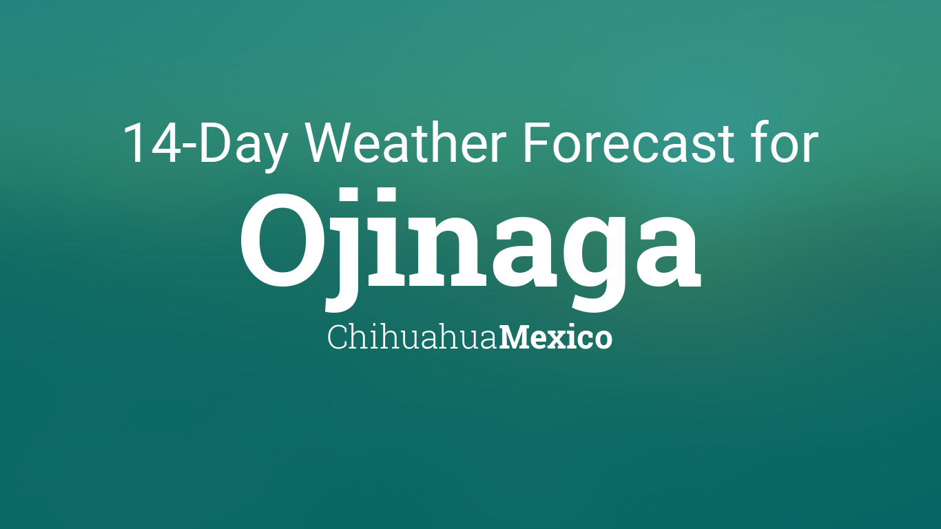 Ojinaga Chihuahua Mexico 14 Day Weather Forecast