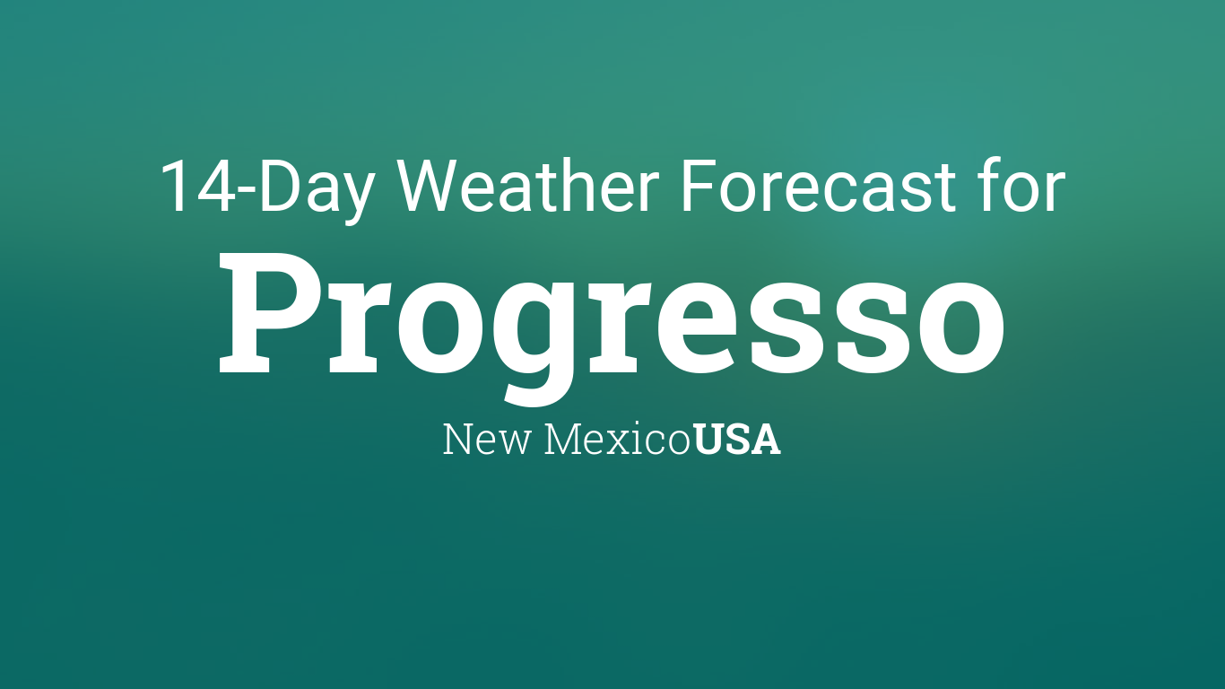 Progresso, New Mexico, USA 14 day weather forecast