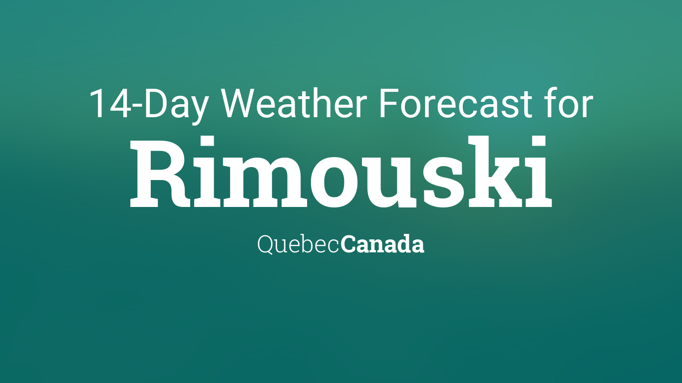 Rimouski Quebec Canada 14 Day Weather Forecast