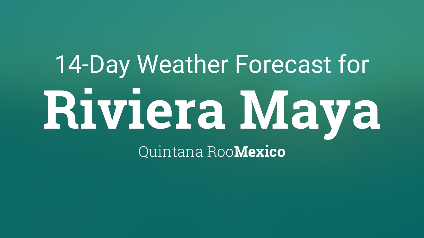 Riviera Maya, Quintana Roo, Mexico 14 day weather forecast