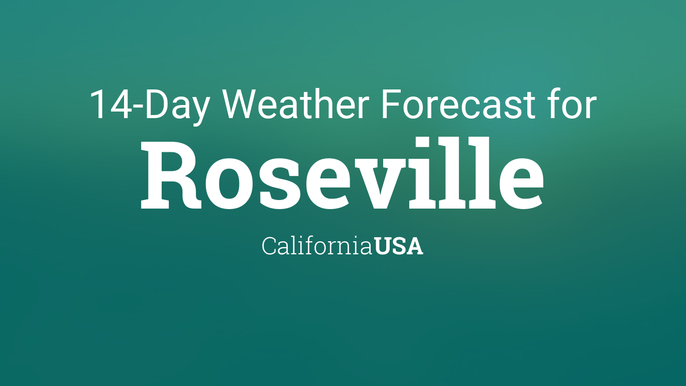 Roseville California Usa 14 Day Weather Forecast
