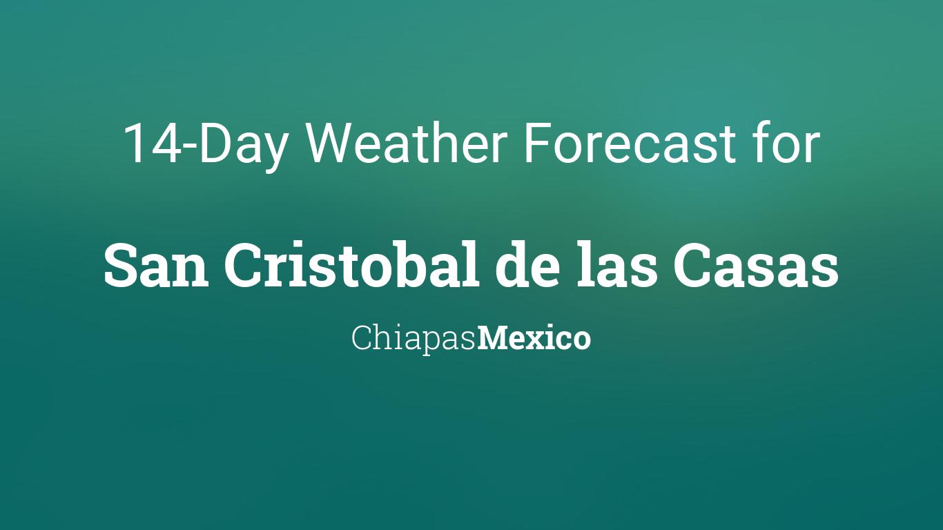San Cristobal de las Casas, Chiapas, Mexico 14 day weather ...