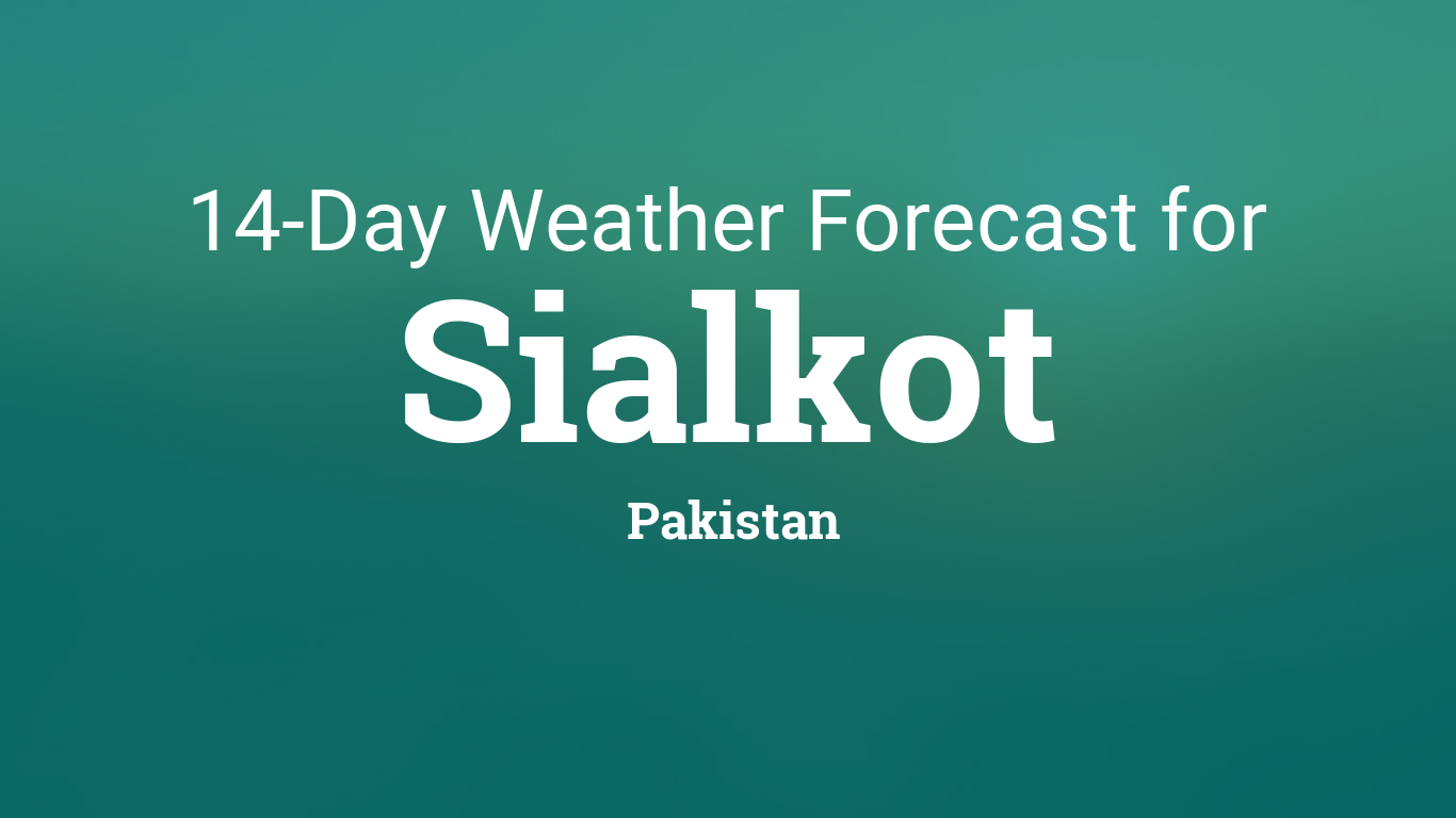 Sialkot, Pakistan 14 day weather forecast