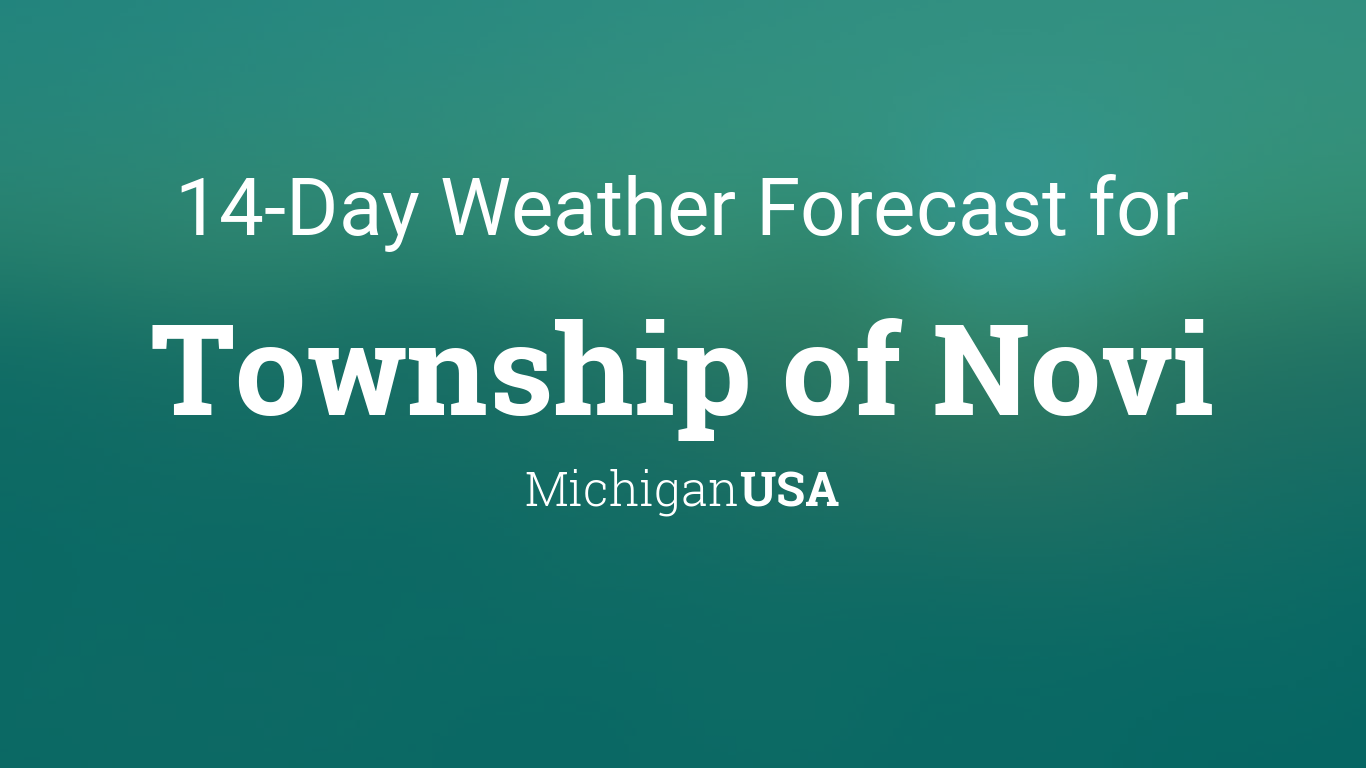 Township Of Novi Michigan Usa 14 Day Weather Forecast At different times, in different languages. novi michigan usa 14 day weather forecast