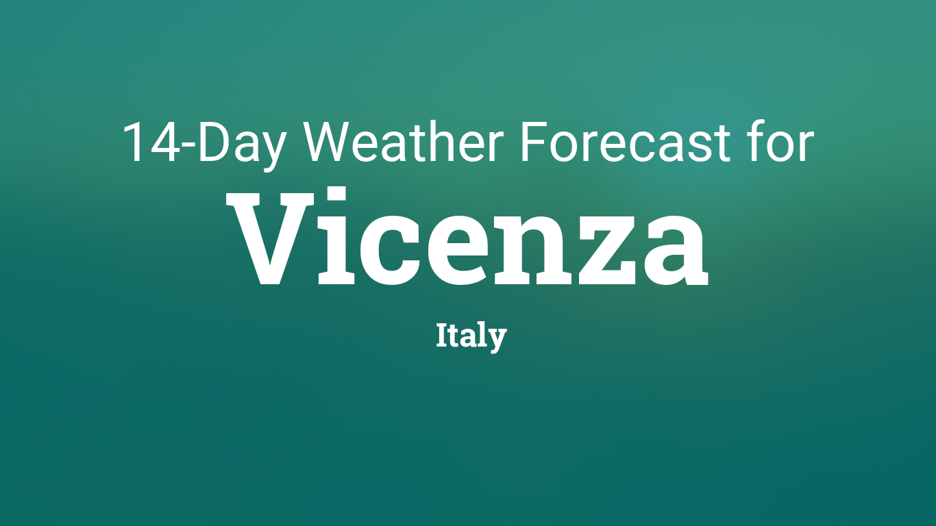 Vicenza, Italy 14 day weather forecast