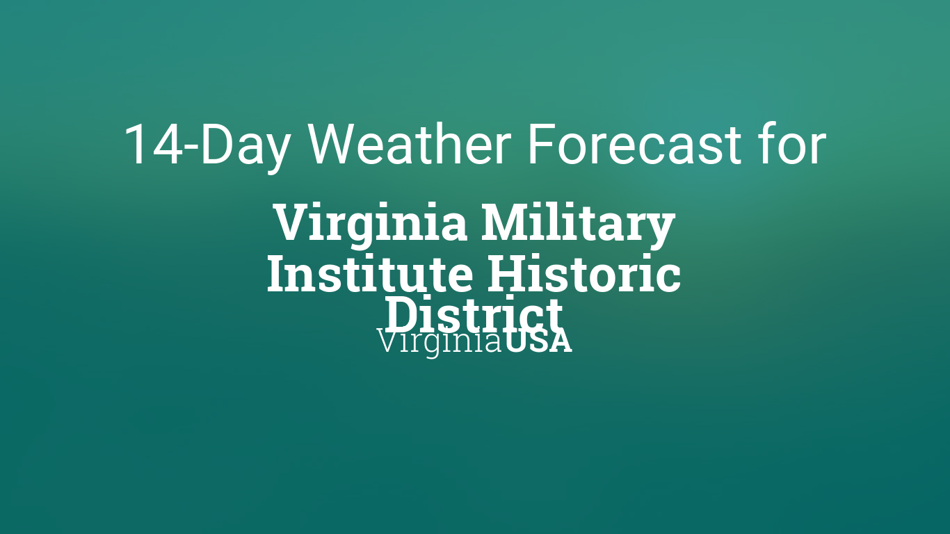 Vmi Calendar 2022.Virginia Military Institute Historic District Virginia Usa 14 Day Weather Forecast