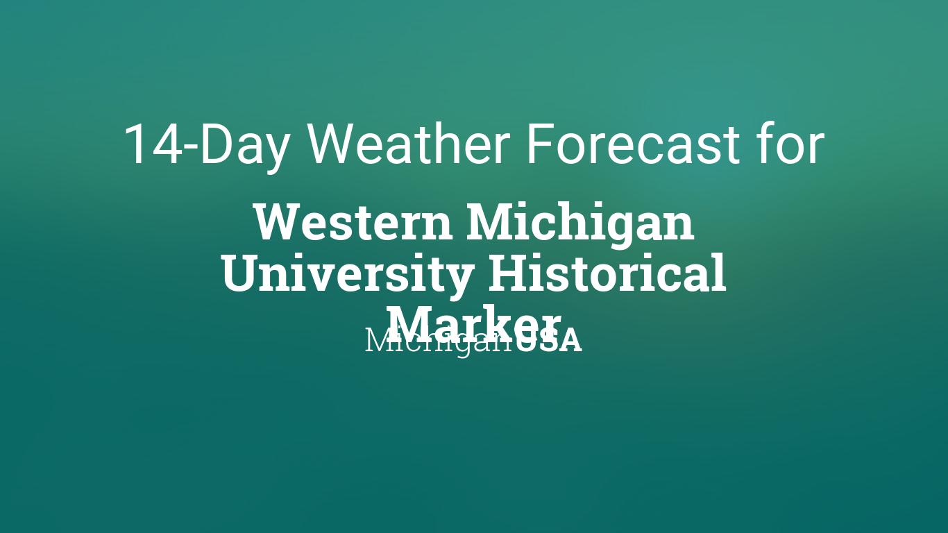 Wmu 2022 Calendar.Western Michigan University Historical Marker Michigan Usa 14 Day Weather Forecast