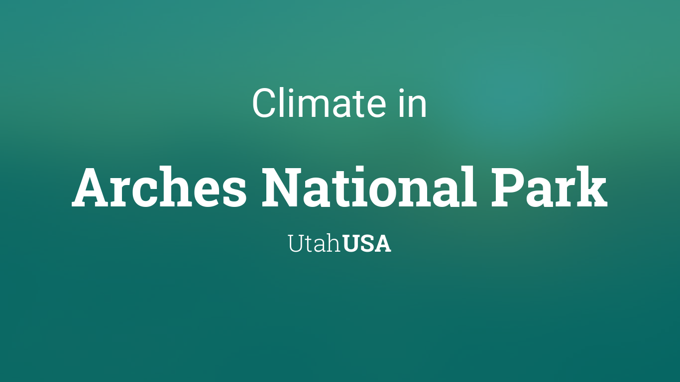 Climate Weather Averages In Arches National Park Utah Usa