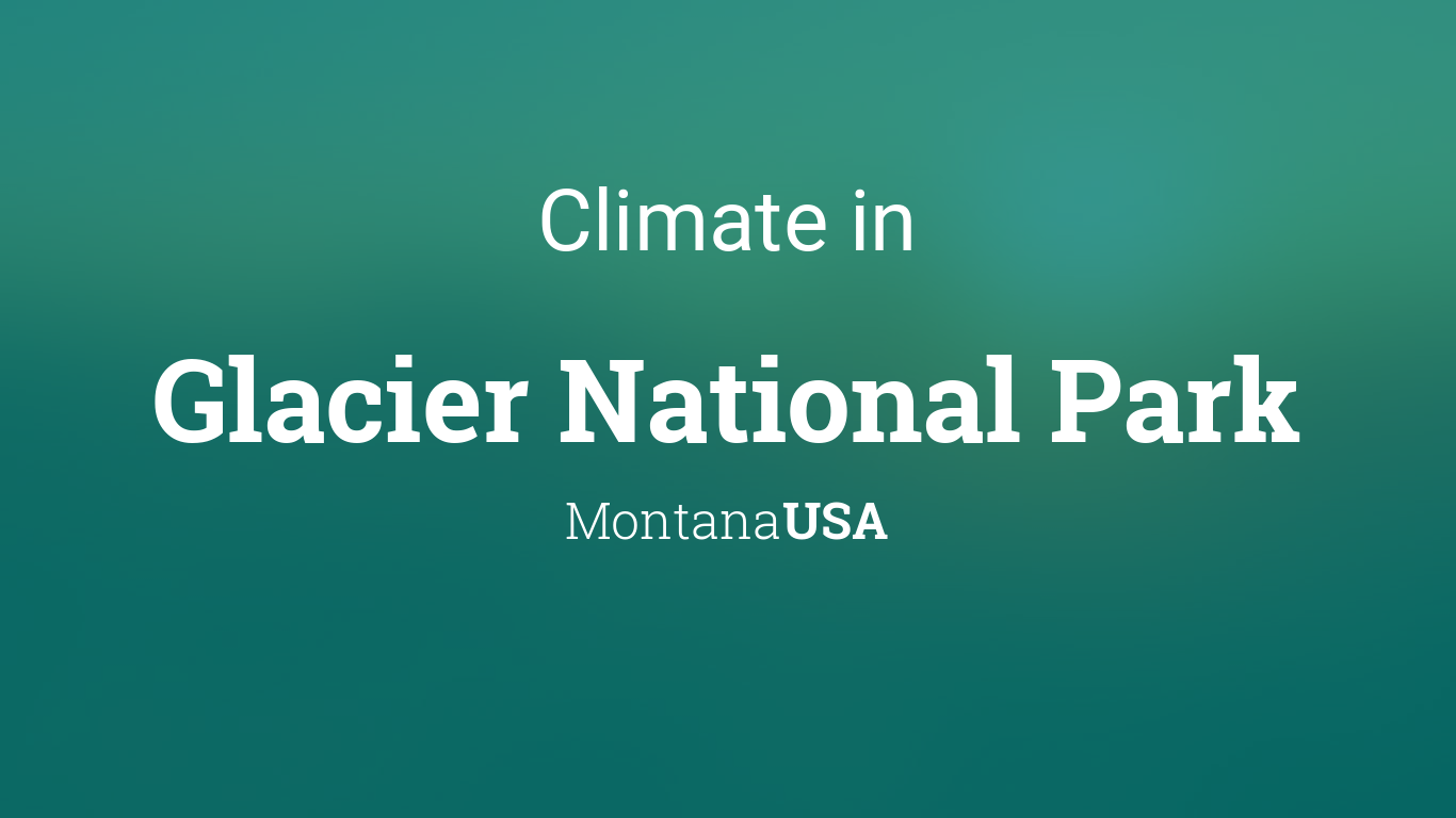 Climate & Weather Averages in Glacier National Park, Montana
