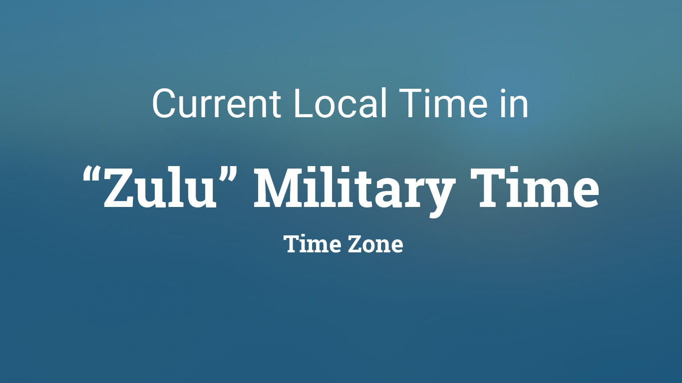 Current Zulu Military Time - Current time in central time zone
