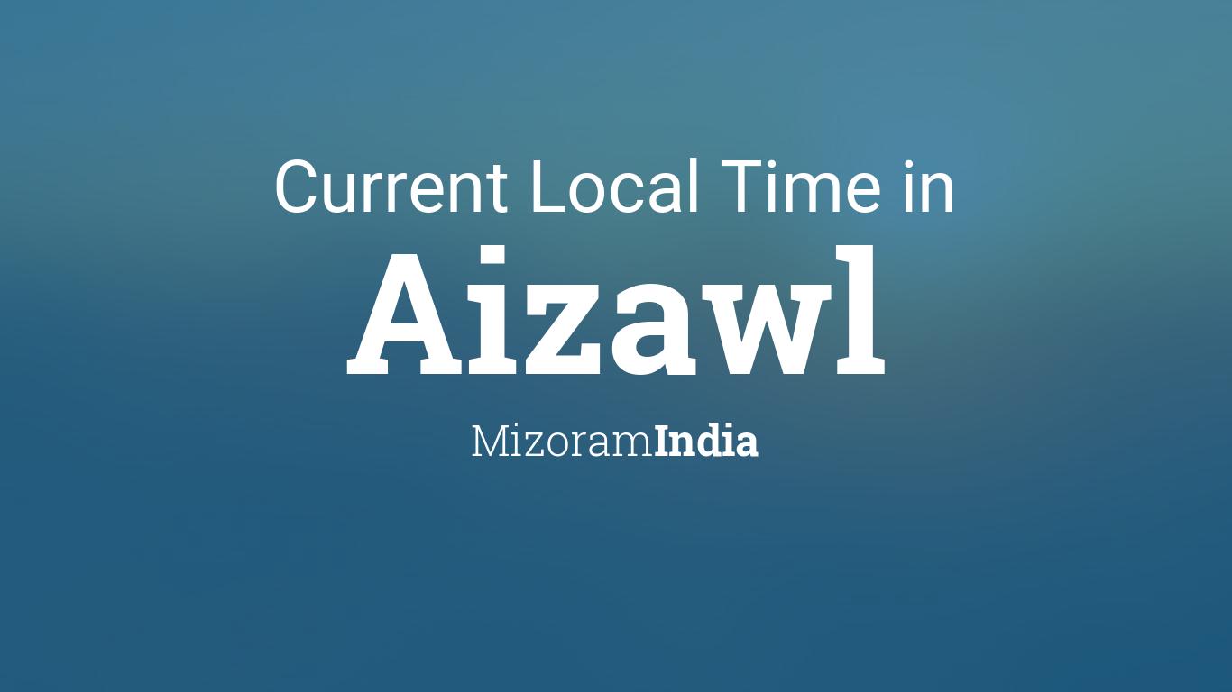 current local time in aizawl mizoram india. Black Bedroom Furniture Sets. Home Design Ideas