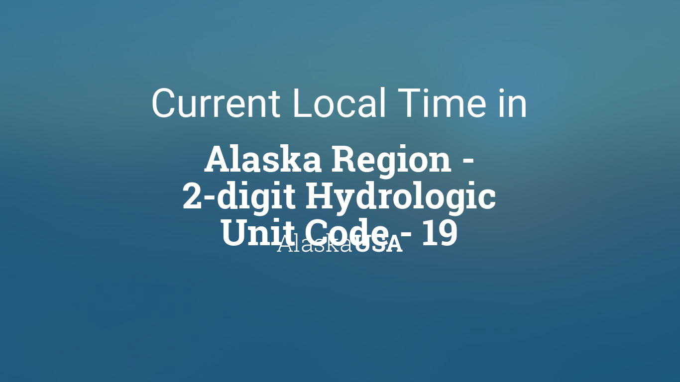 Current Local Time in Alaska Region - 2-digit Hydrologic Unit Code