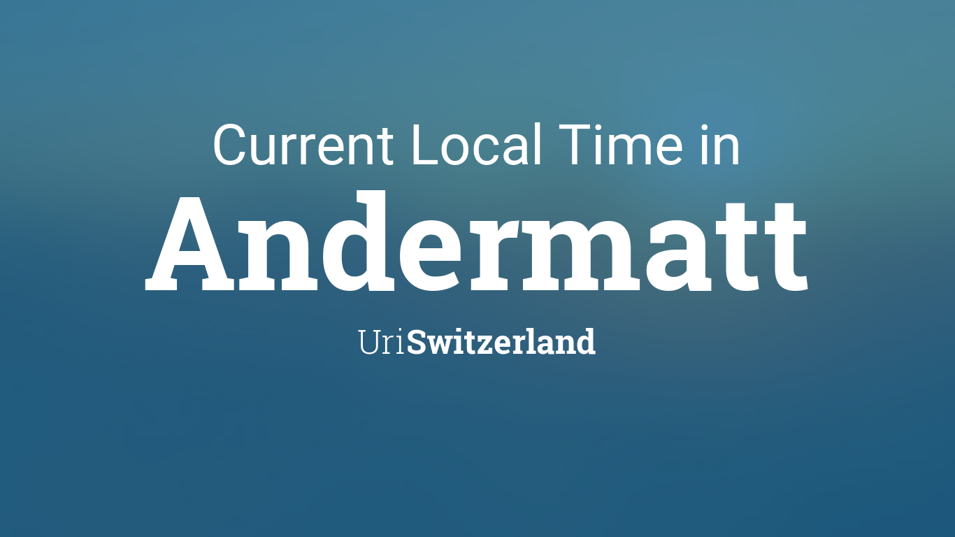 Uri Calendar 2022.Current Local Time In Andermatt Uri Switzerland