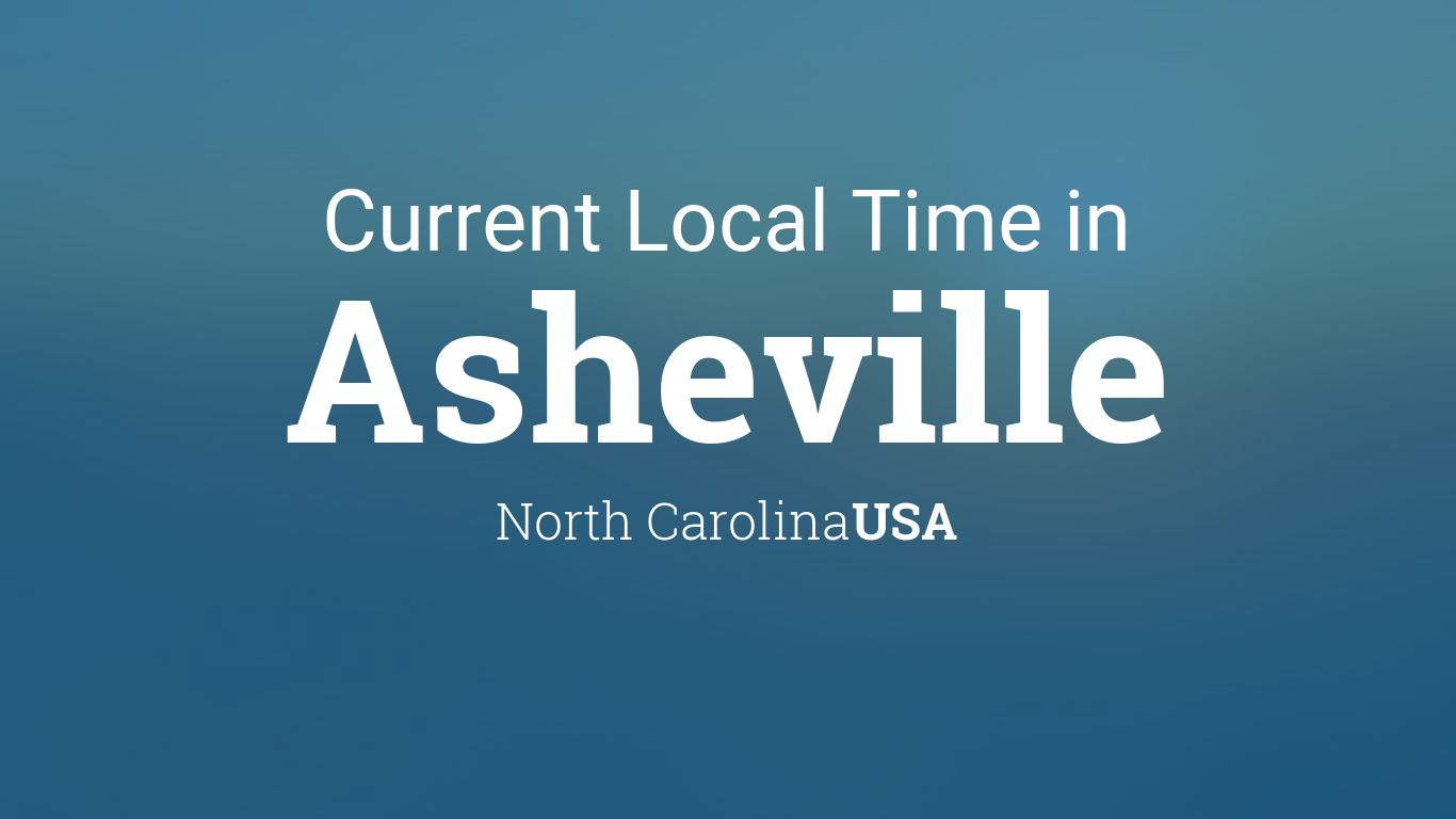 Current Local Time In Asheville North Carolina Usa