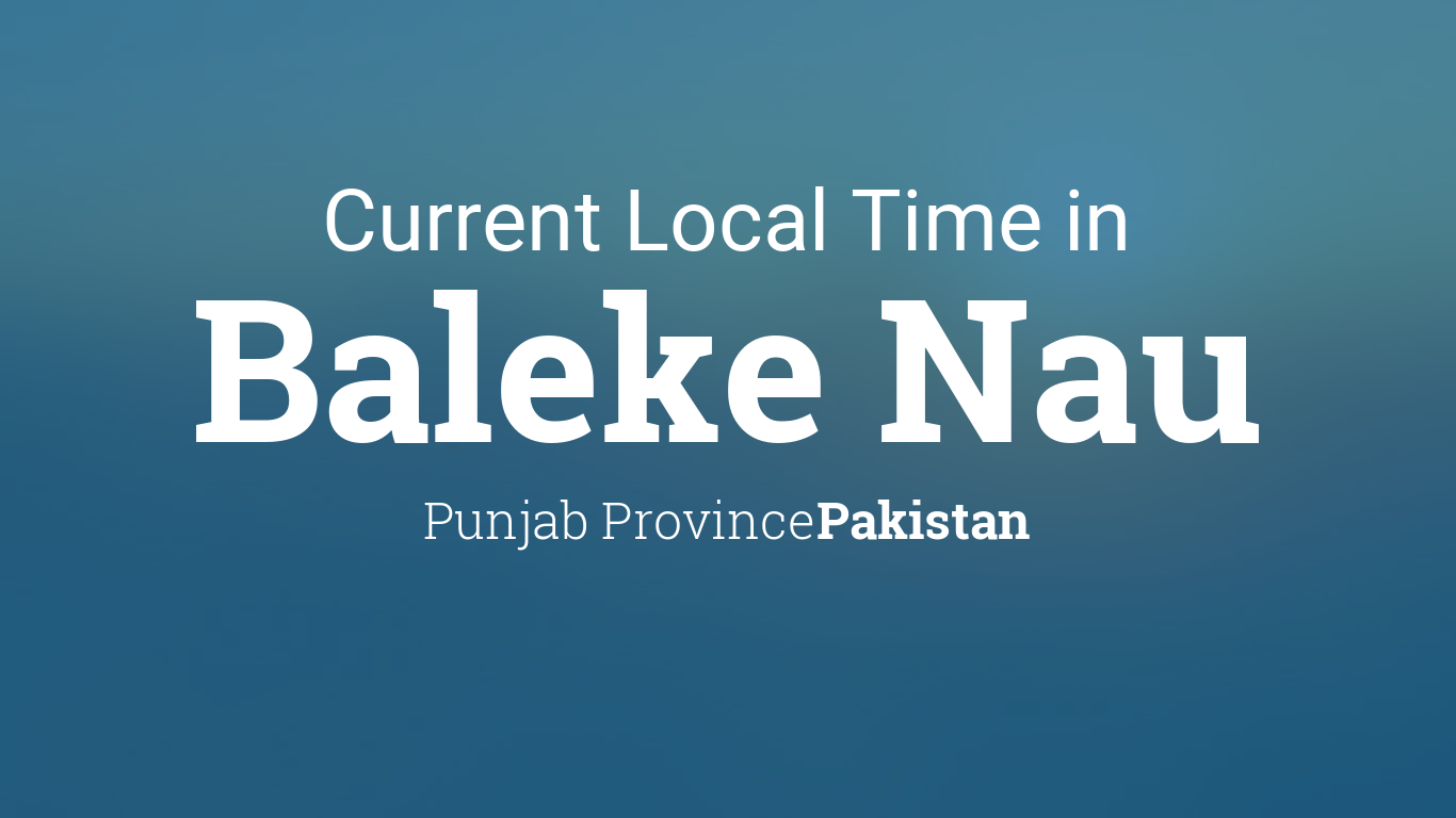 Nau Calendar 2022.Current Local Time In Baleke Nau Pakistan
