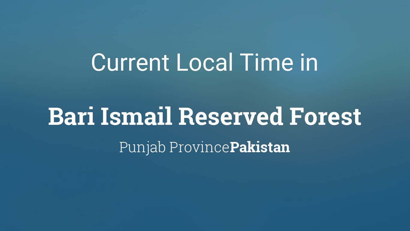 Current Local Time in Bari Ismail Reserved Forest, Pakistan