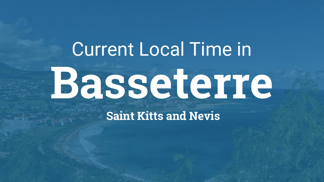 Current Local Time in Basseterre, Saint Kitts and Nevis