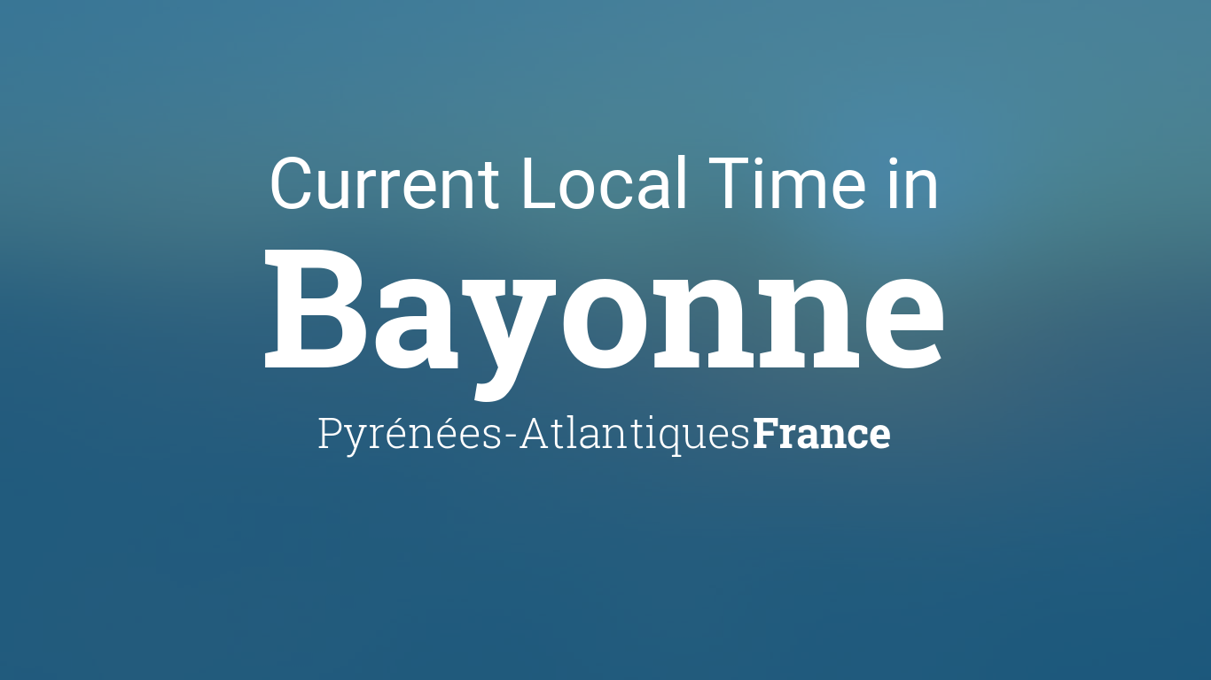 Current Local Time In Bayonne Pyrénées Atlantiques France