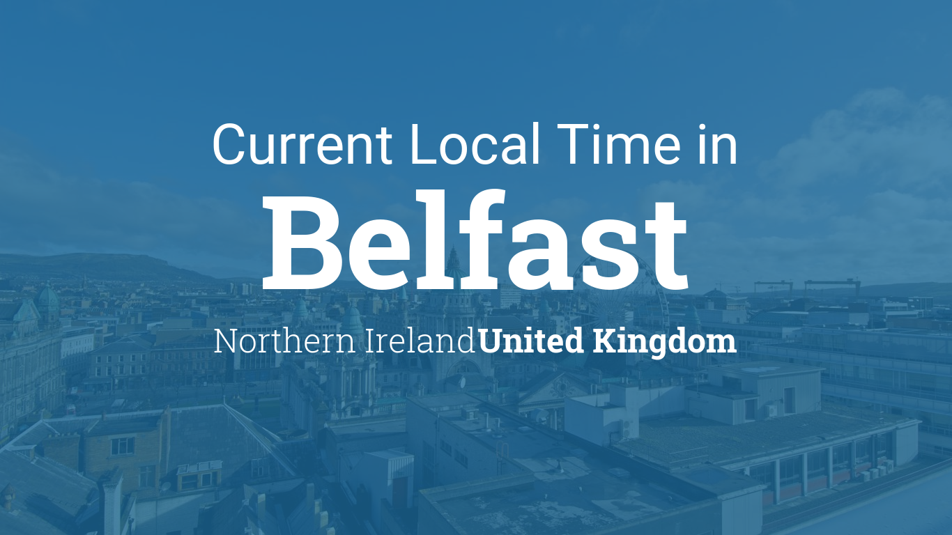 Current Local Time in Belfast, Northern Ireland, United Kingdom