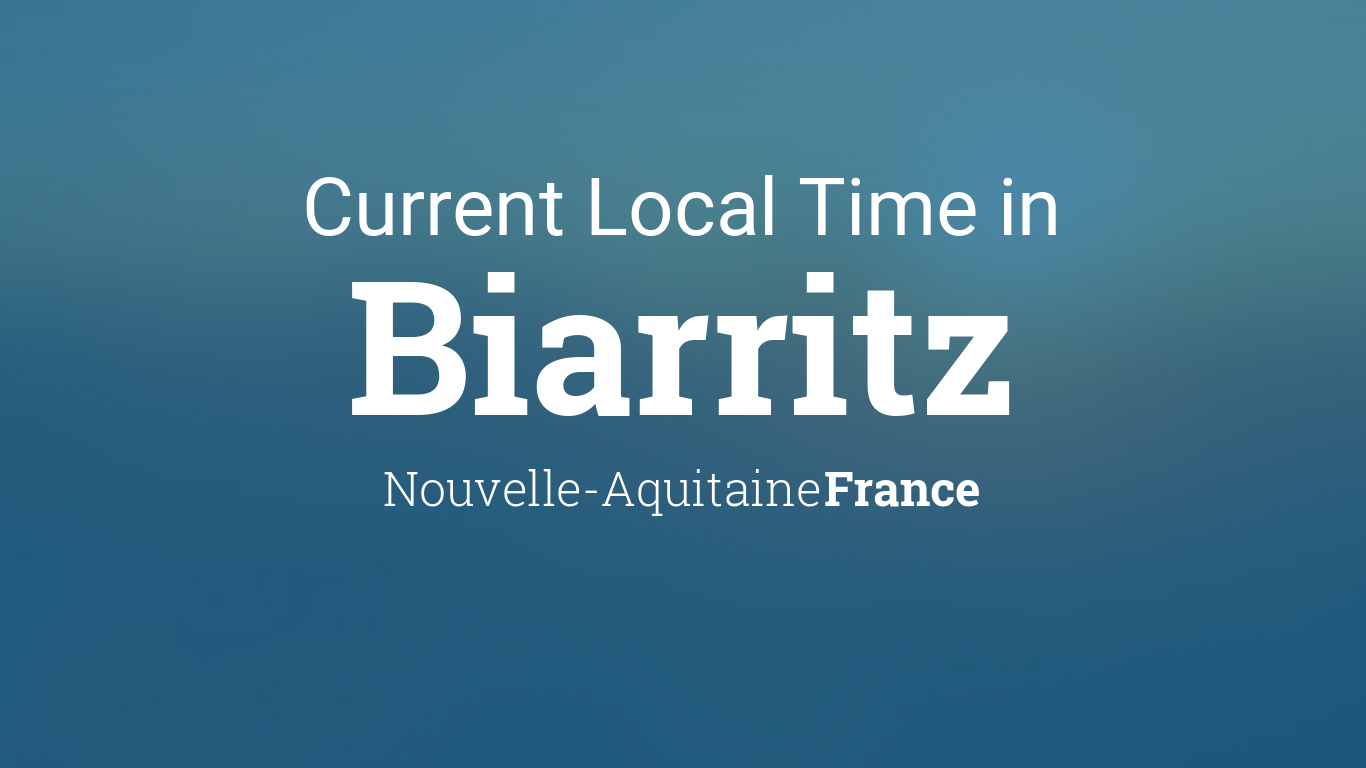 Current Local Time In Biarritz Nouvelle Aquitaine France