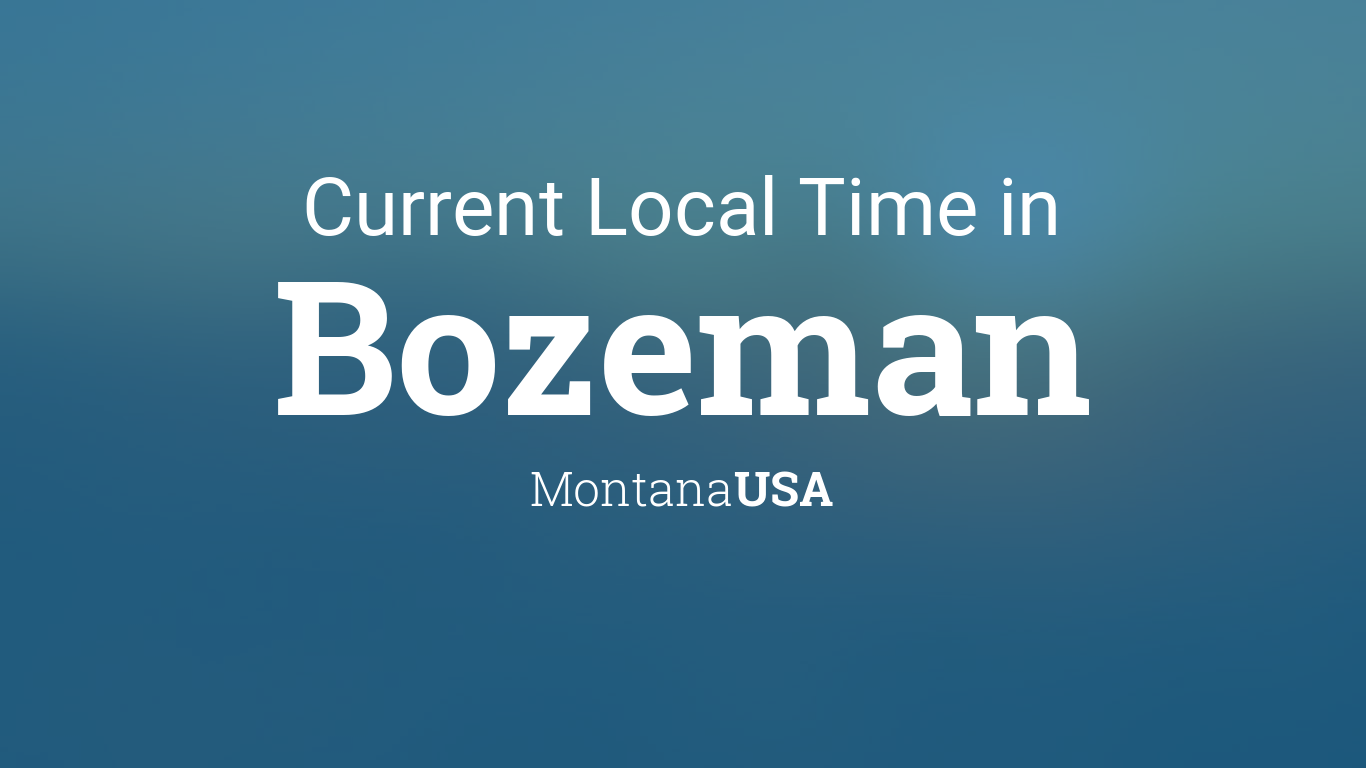 Current Local Time In Bozeman Montana Usa