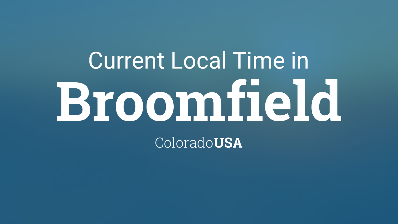 Current Local Time in Broomfield, Colorado, USA